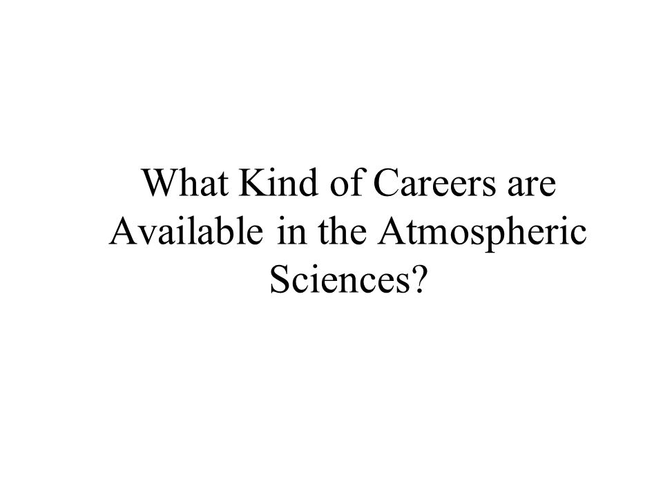 What Kind of Careers are Available in the Atmospheric Sciences
