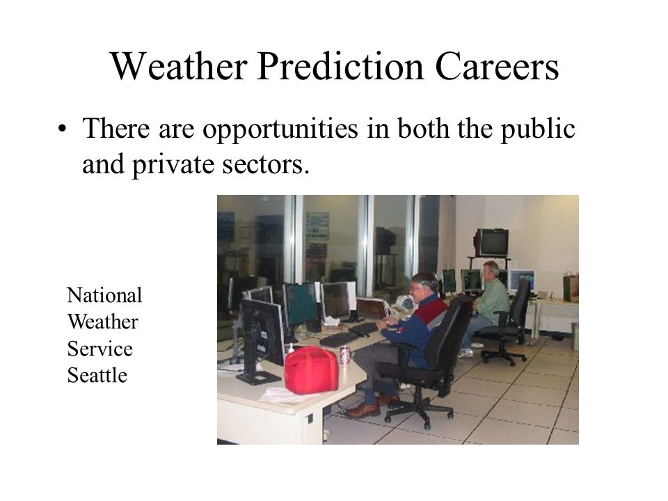 Weather Prediction Careers There are opportunities in both the public and private sectors.