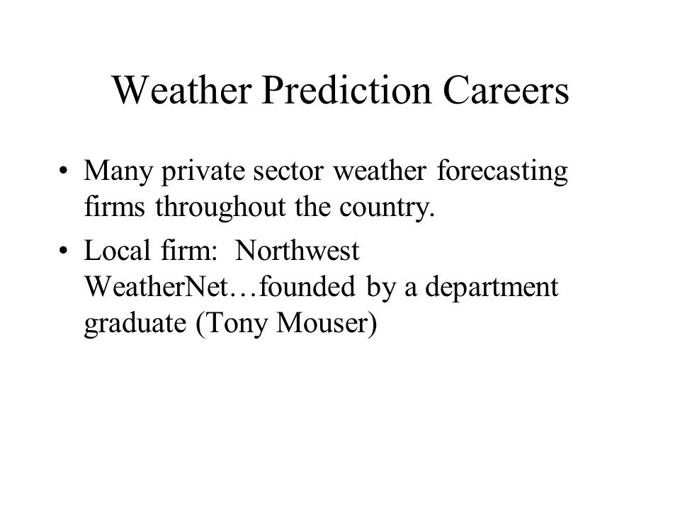 Weather Prediction Careers Many private sector weather forecasting firms throughout the country.