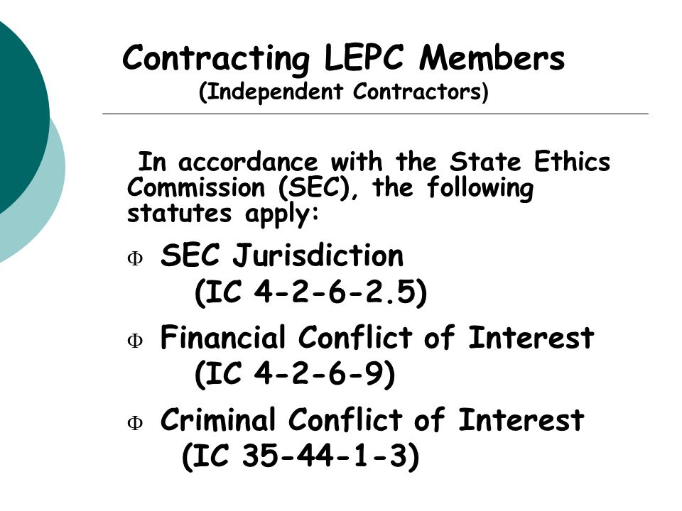 Contracting LEPC Members (Independent Contractors )  In accordance with the State Ethics Commission (SEC), the following statutes apply:  SEC Jurisd