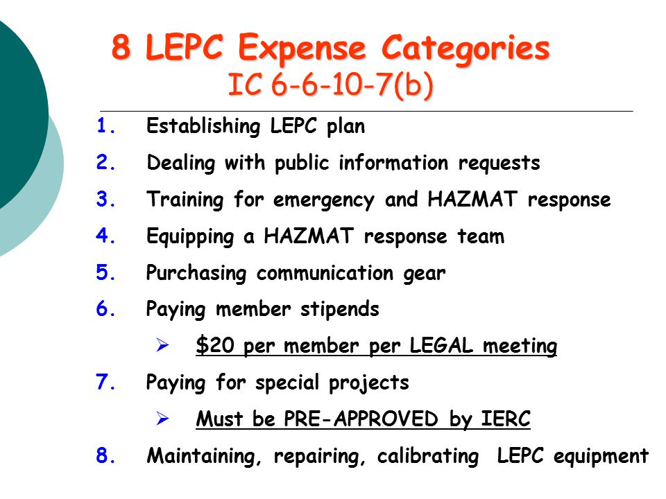 8 LEPC Expense Categories IC 6-6-10-7(b) 1.Establishing LEPC plan 2.Dealing with public information requests 3.Training for emergency and HAZMAT respo