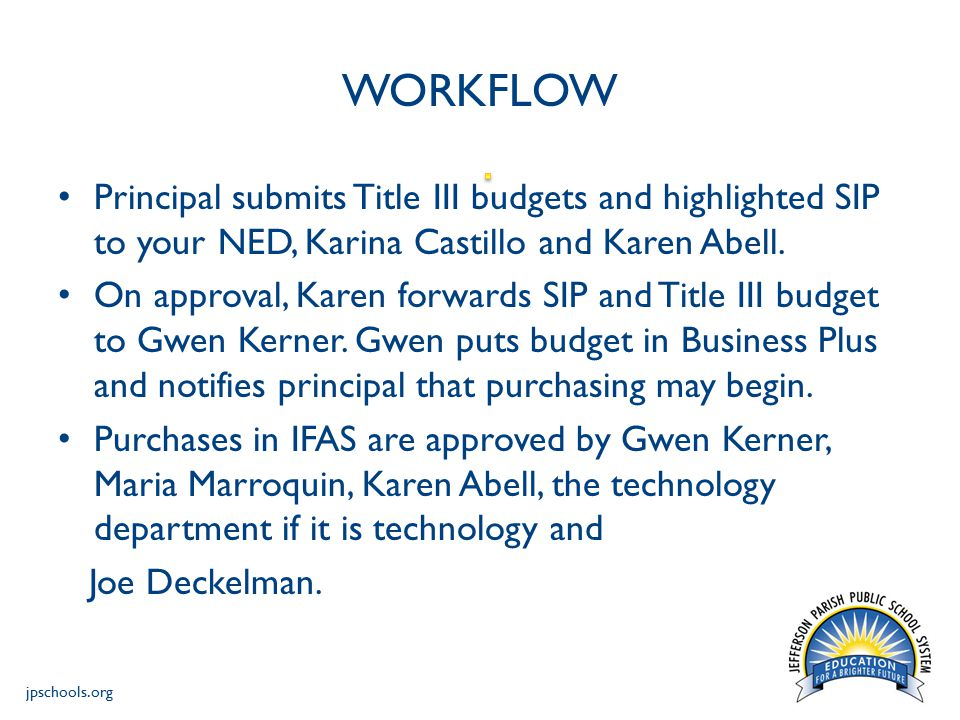 jpschools.org WORKFLOW Principal submits Title III budgets and highlighted SIP to your NED, Karina Castillo and Karen Abell.