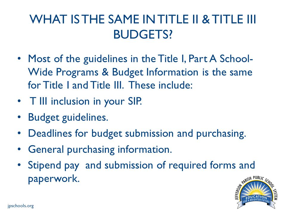 jpschools.org WHAT IS THE SAME IN TITLE II & TITLE III BUDGETS.