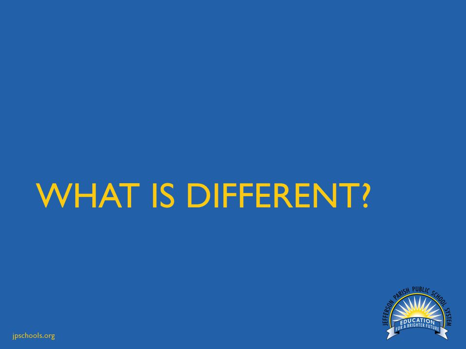 jpschools.org WHAT IS DIFFERENT?