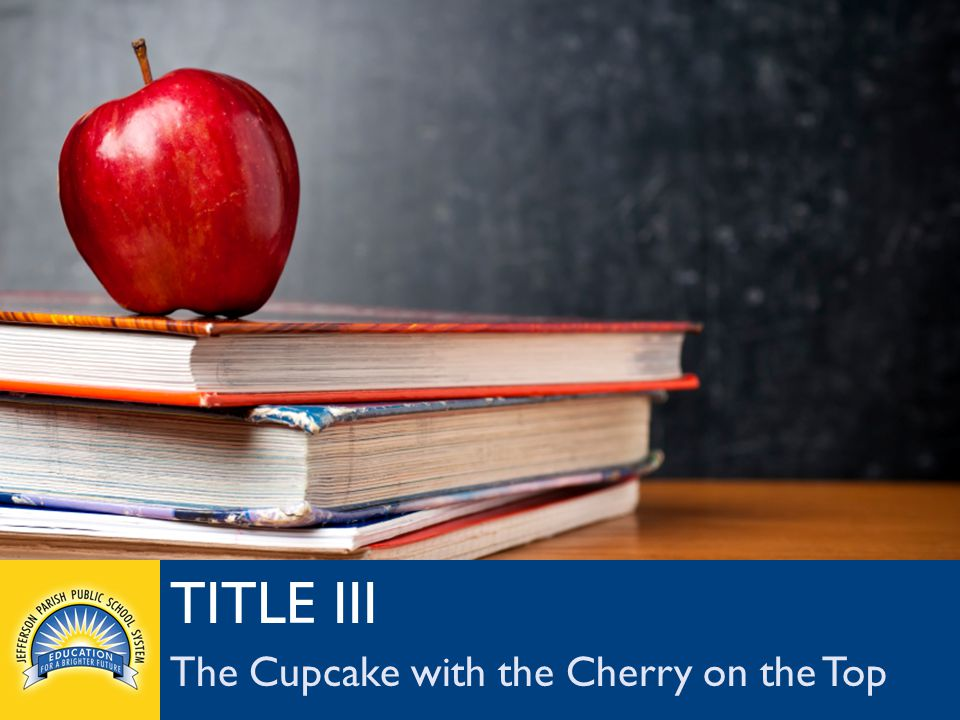 jpschools.org TITLE III The Cupcake with the Cherry on the Top