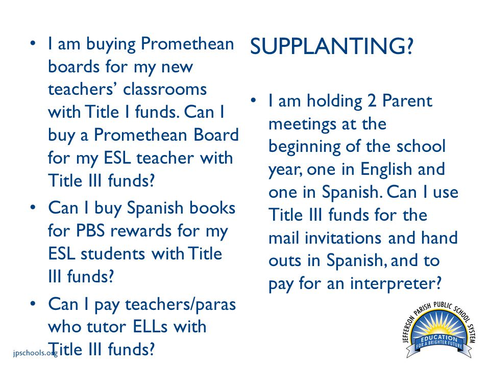 jpschools.org SUPPLANTING? I am holding 2 Parent meetings at the beginning of the school year, one in English and one in Spanish. Can I use Title III