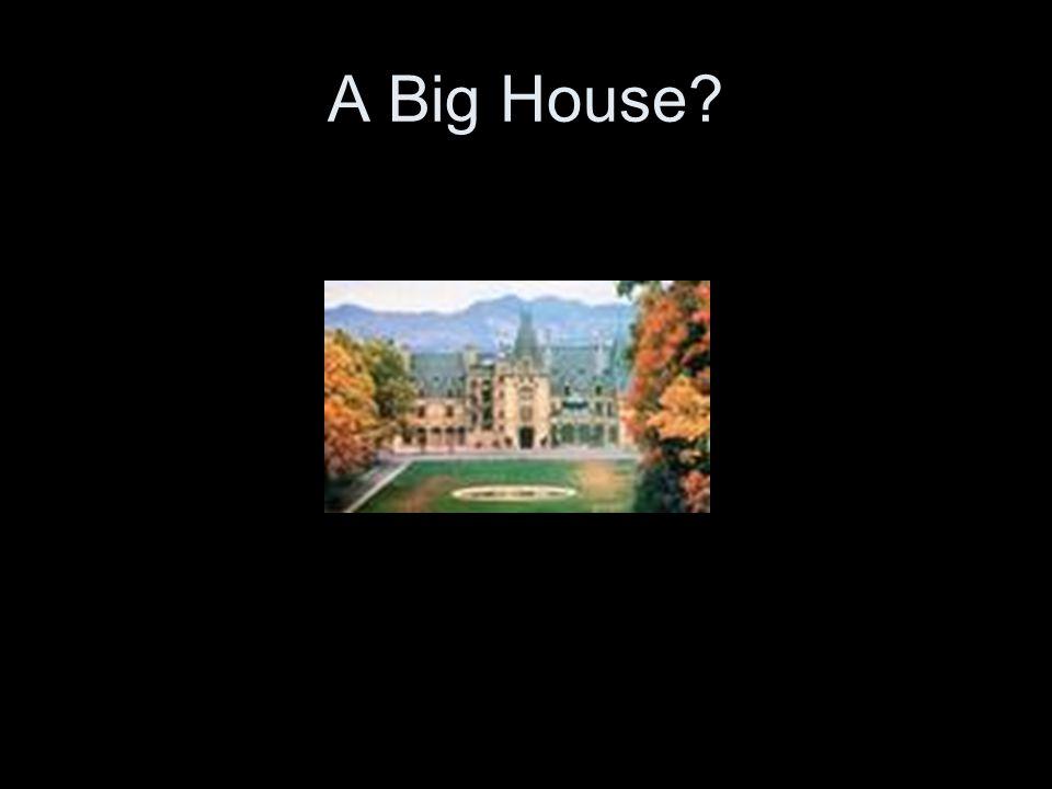 A Big House?