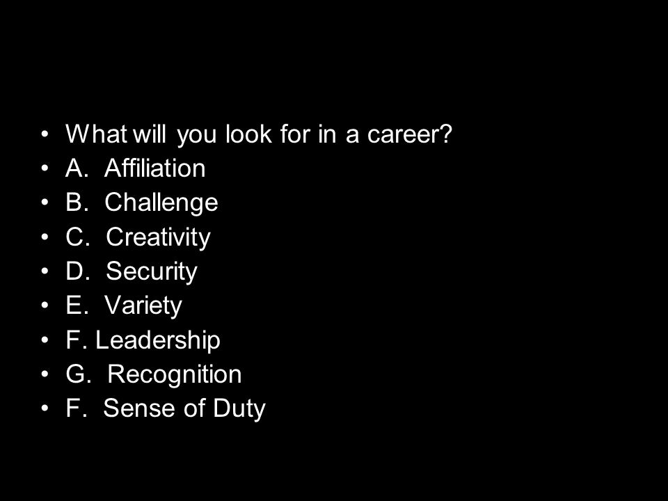 What will you look for in a career.A. Affiliation B.