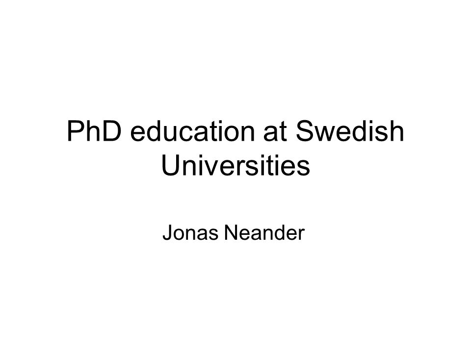 PhD education at Swedish Universities Jonas Neander