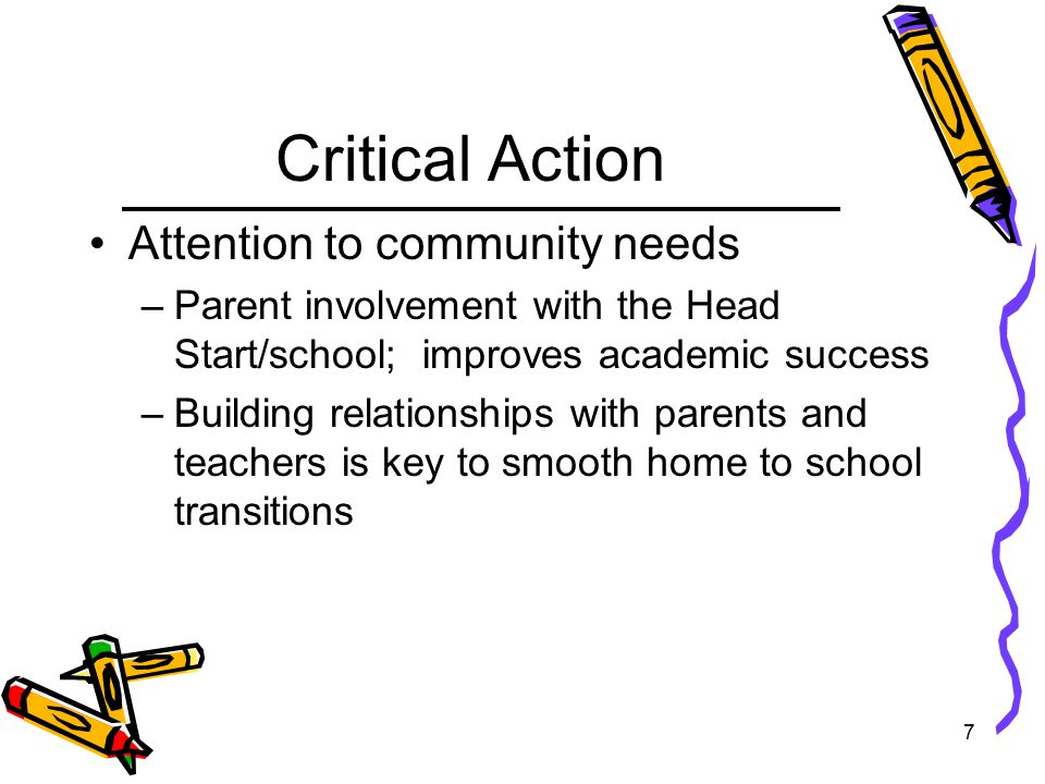 8 Key Goals & Objectives Goal: To improve school readiness and support successful transition of children and their families is to: Objectives: 1.Fostering communication, building relationships among families, caregivers Head Start and schools that promote successful transitions
