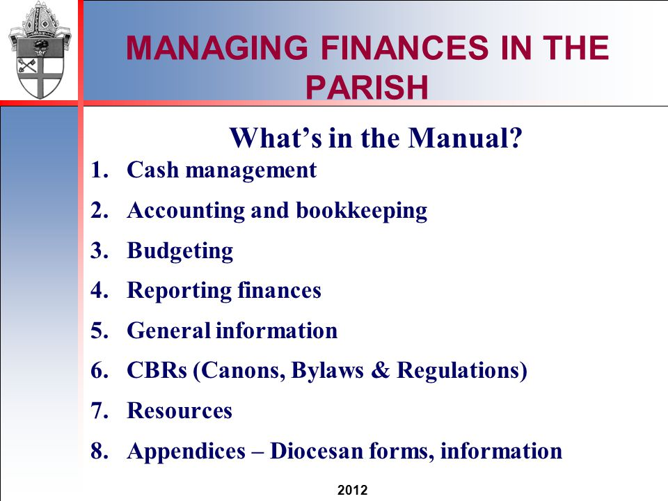 2012 MANAGING FINANCES IN THE PARISH What's in the Manual.