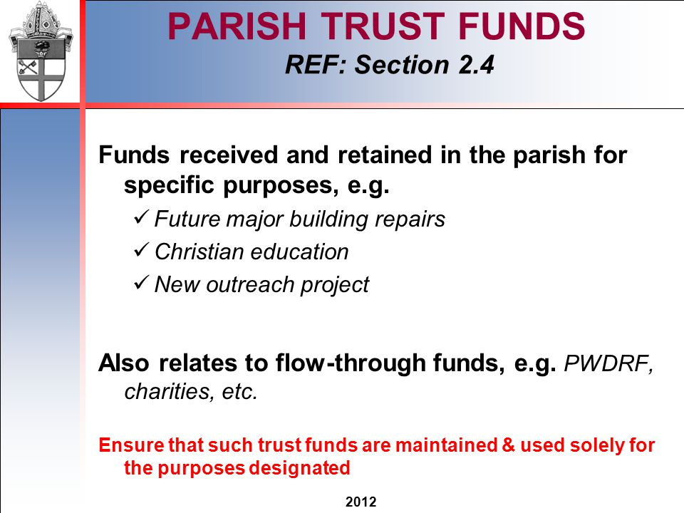 2012 PARISH TRUST FUNDS REF: Section 2.4 Funds received and retained in the parish for specific purposes, e.g.
