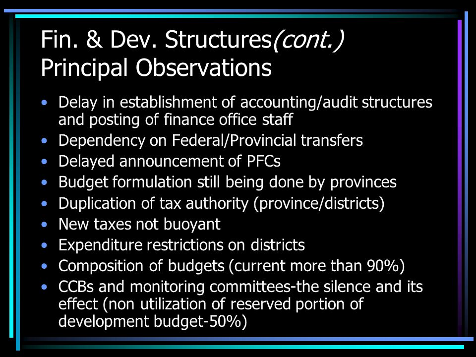 Fin. & Dev. Structures(cont.) Principal Observations Delay in establishment of accounting/audit structures and posting of finance office staff Depende