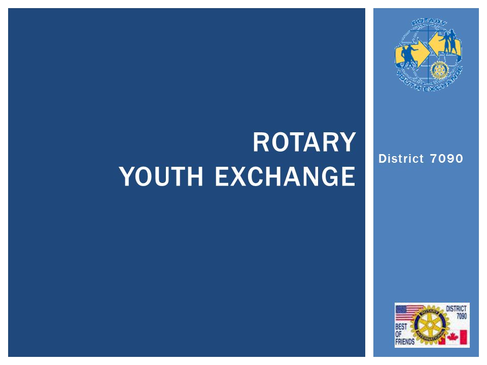 District 7090 ROTARY YOUTH EXCHANGE