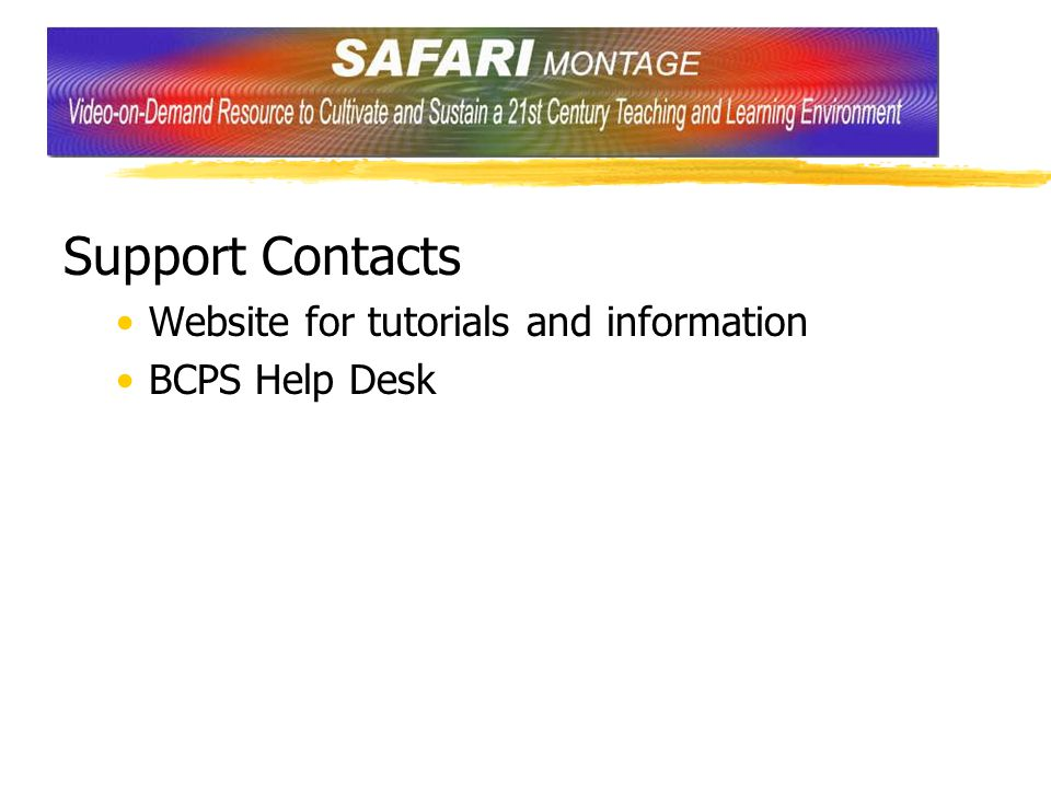 Support Contacts Website for tutorials and information BCPS Help Desk
