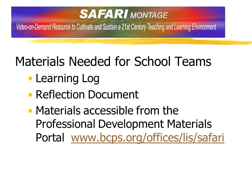 Materials Needed for School Teams Learning Log Reflection Document Materials accessible from the Professional Development Materials Portal www.bcps.org/offices/lis/safariwww.bcps.org/offices/lis/safari