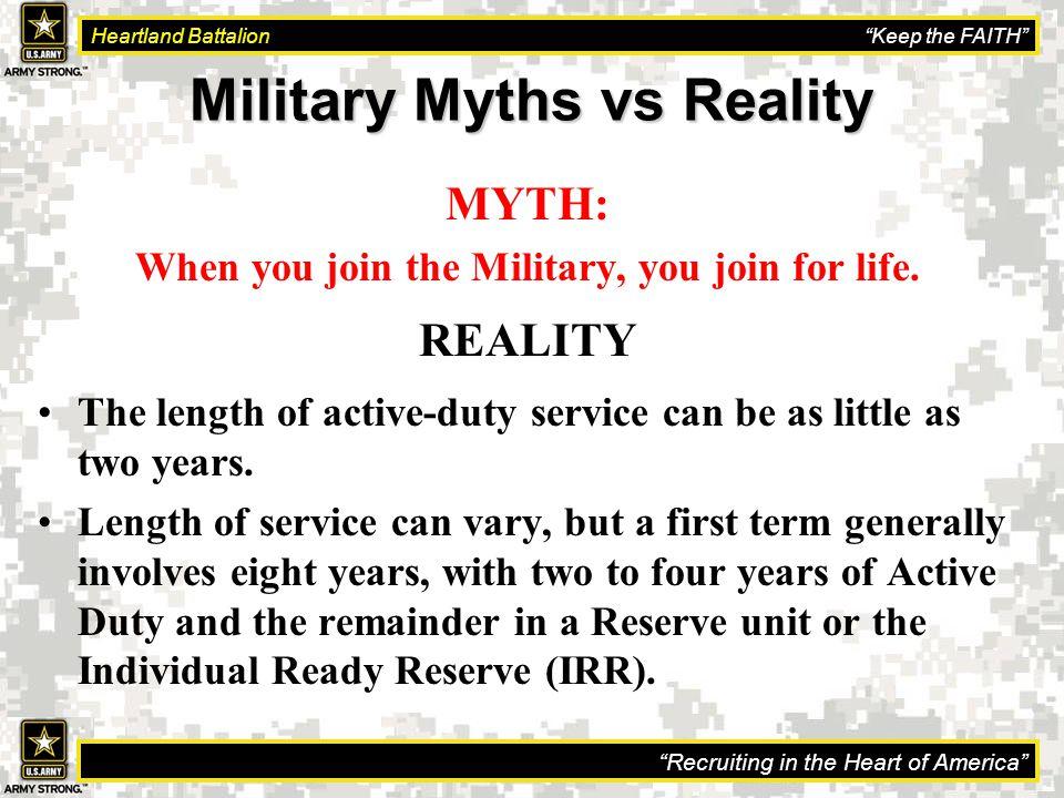 Recruiting in the Heart of America Heartland Battalion Keep the FAITH Military Myths vs Reality MYTH: When you join the Military, you join for life.