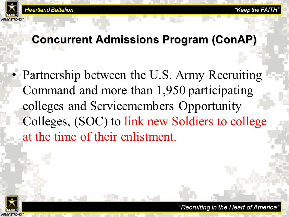 Recruiting in the Heart of America Heartland Battalion Keep the FAITH Concurrent Admissions Program (ConAP) Partnership between the U.S.