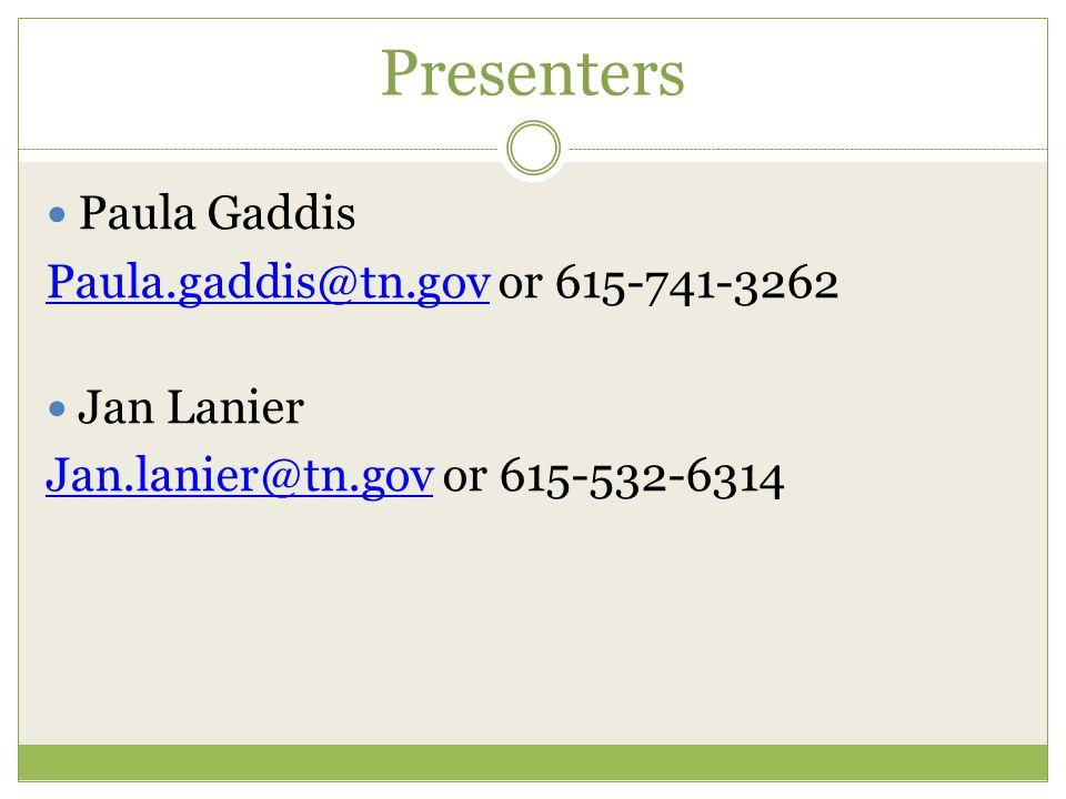 Presenters Paula Gaddis Paula.gaddis@tn.govPaula.gaddis@tn.gov or 615-741-3262 Jan Lanier Jan.lanier@tn.govJan.lanier@tn.gov or 615-532-6314