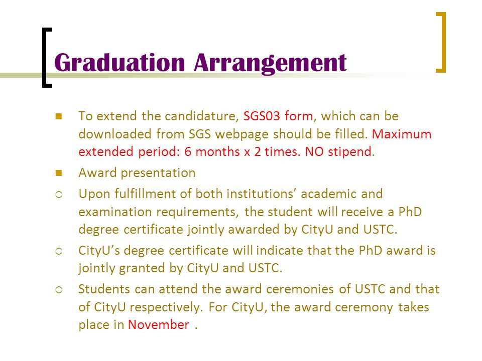Graduation Arrangement To extend the candidature, SGS03 form, which can be downloaded from SGS webpage should be filled.