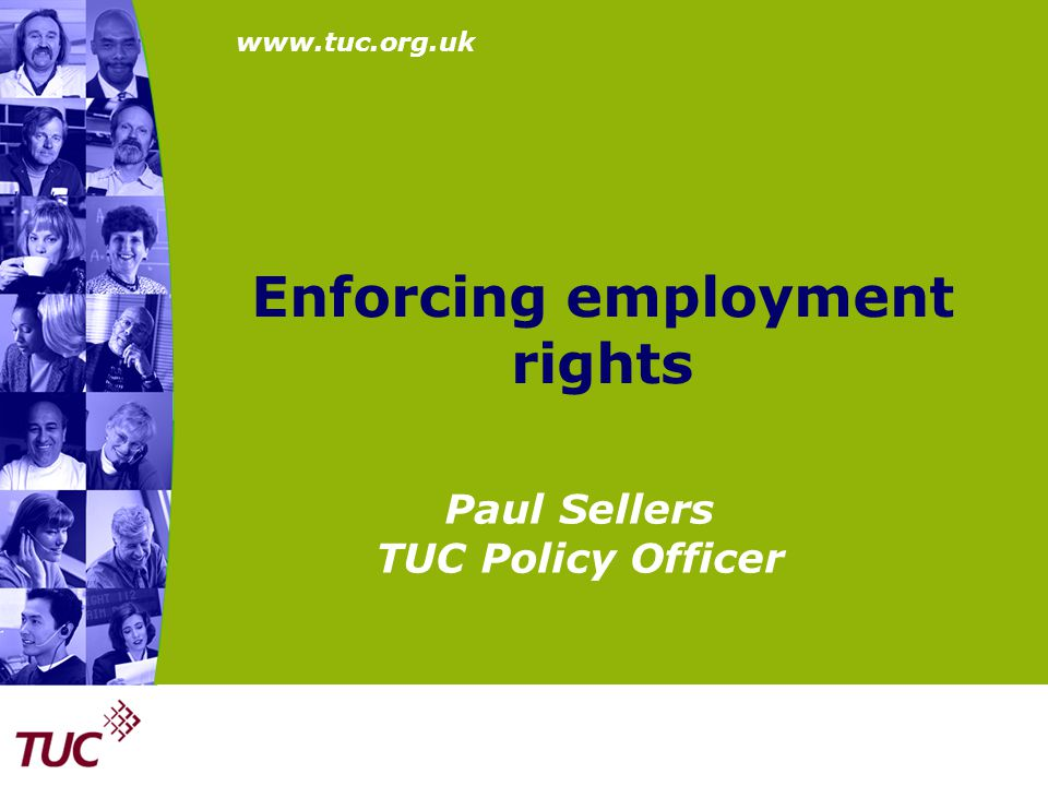 www.tuc.org.uk Enforcing employment rights Paul Sellers TUC Policy Officer