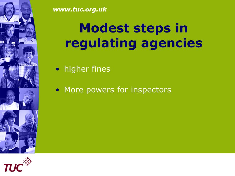 www.tuc.org.uk Modest steps in regulating agencies higher fines More powers for inspectors
