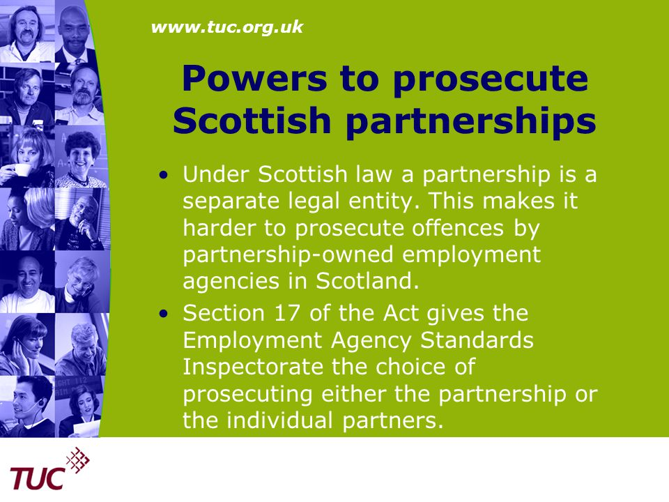 www.tuc.org.uk Powers to prosecute Scottish partnerships Under Scottish law a partnership is a separate legal entity. This makes it harder to prosecut