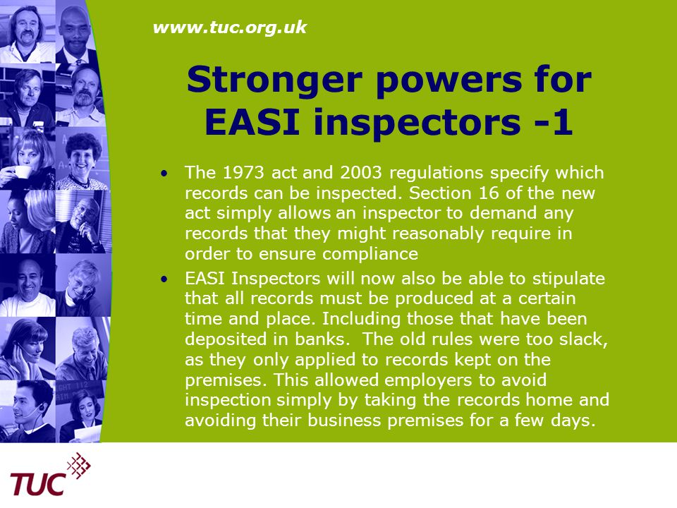 www.tuc.org.uk Stronger powers for EASI inspectors -1 The 1973 act and 2003 regulations specify which records can be inspected. Section 16 of the new