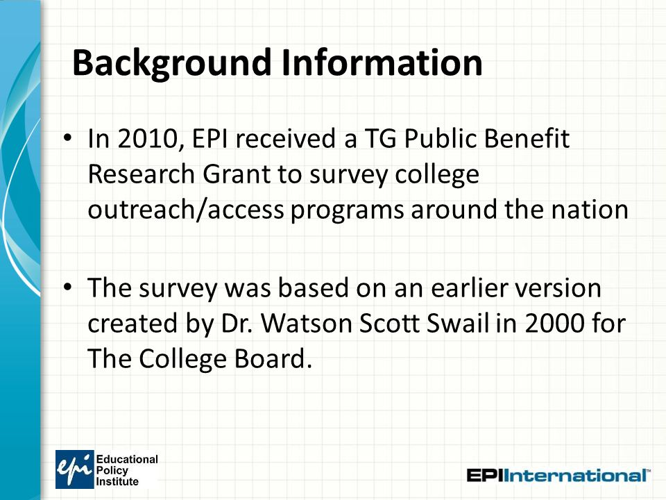 Background Information In 2010, EPI received a TG Public Benefit Research Grant to survey college outreach/access programs around the nation The surve