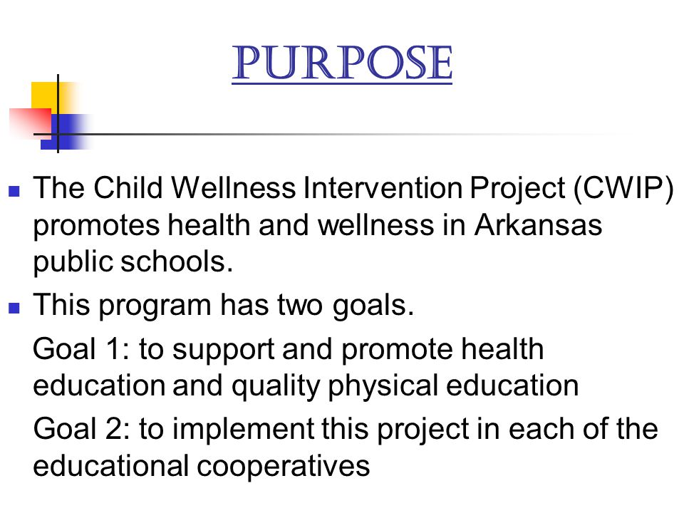 PURPOSE The Child Wellness Intervention Project (CWIP) promotes health and wellness in Arkansas public schools.