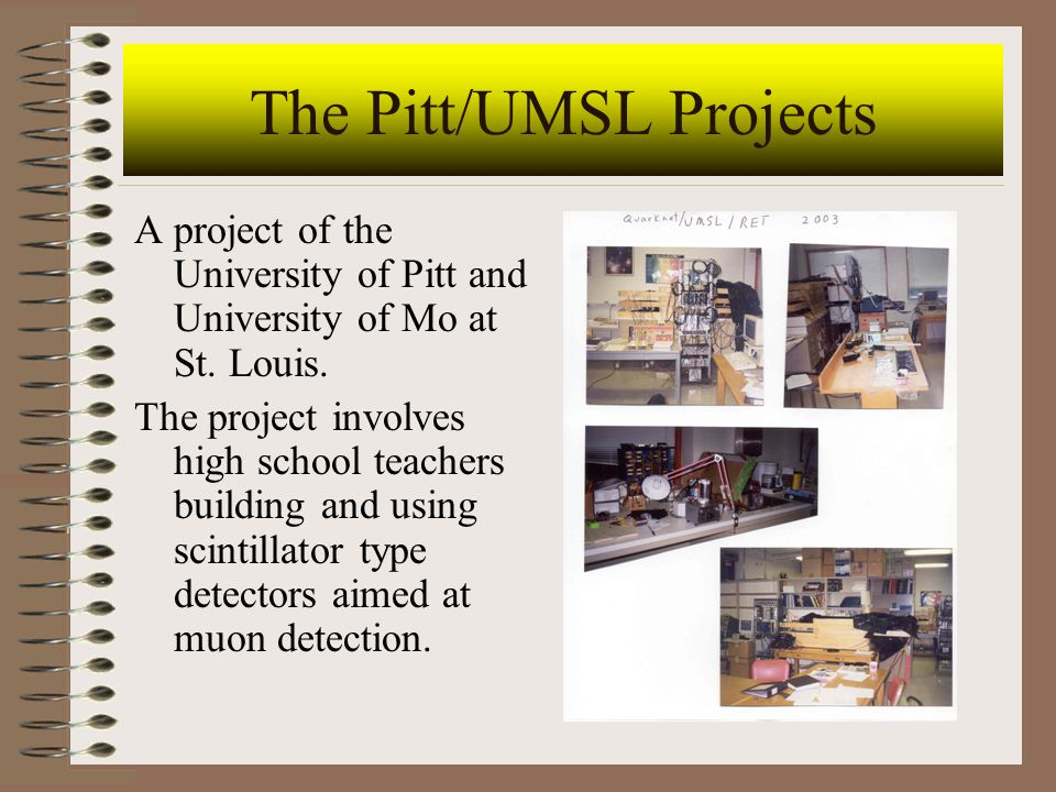 The Pitt/UMSL Projects A project of the University of Pitt and University of Mo at St. Louis. The project involves high school teachers building and u
