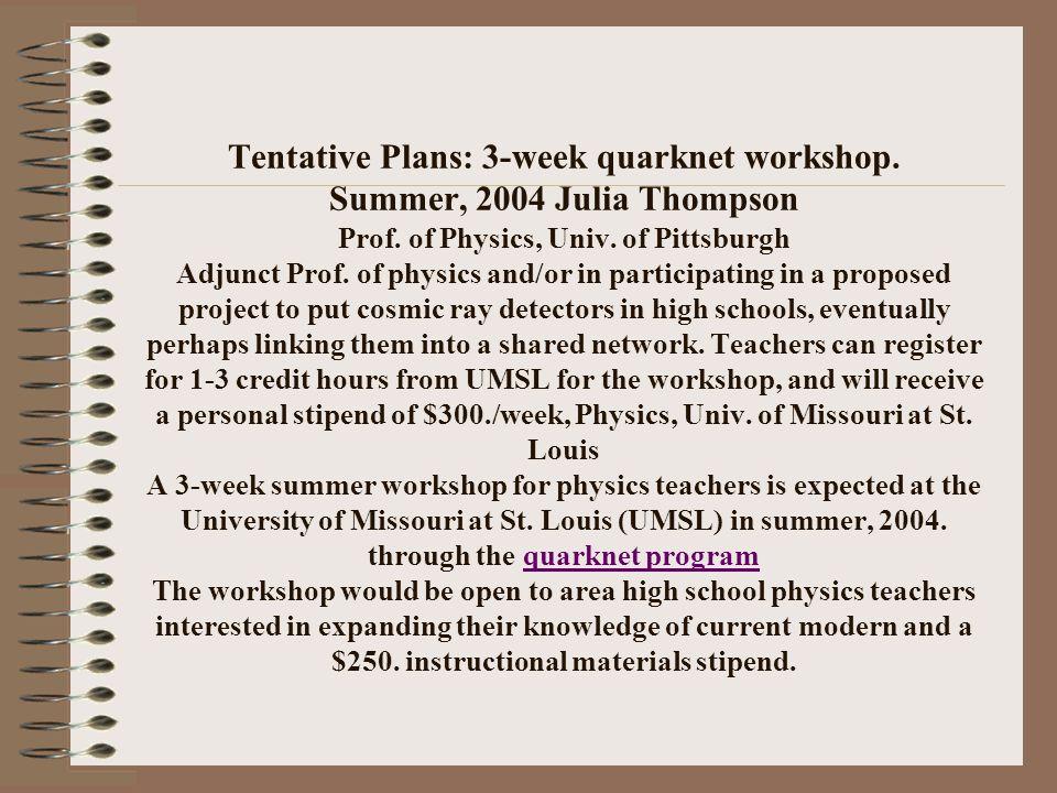 Tentative Plans: 3-week quarknet workshop. Summer, 2004 Julia Thompson Prof.