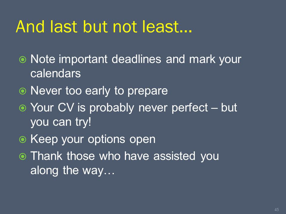 And last but not least…  Note important deadlines and mark your calendars  Never too early to prepare  Your CV is probably never perfect – but you can try.