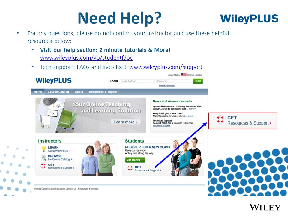 Need Help? For any questions, please do not contact your instructor and use these helpful resources below:  Visit our help section: 2 minute tutorial