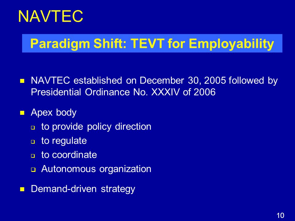 NAVTEC NAVTEC established on December 30, 2005 followed by Presidential Ordinance No. XXXIV of 2006 Apex body  to provide policy direction  to regul