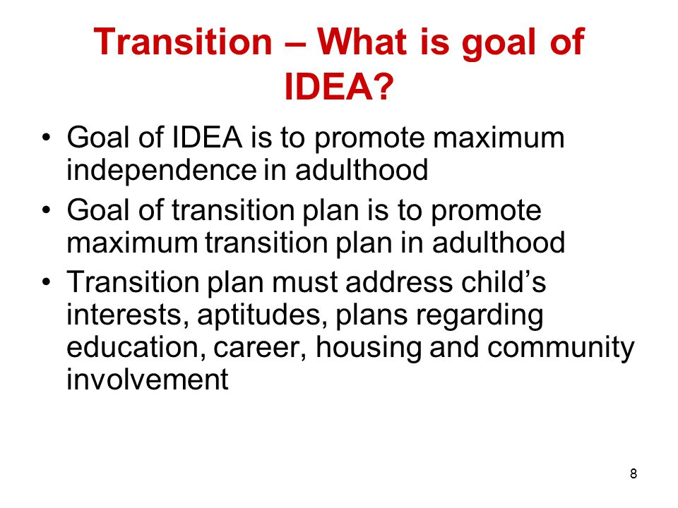 Critical Elements of Transition Transition to Adulthood Transition Assessment Family Involvement Student Involvement Curriculum & Instruction Inclusion, Access & Accountability Interagency & Community Services Transition Planning & IEP