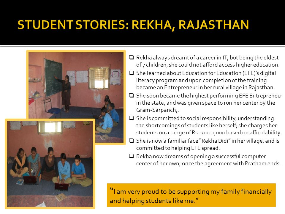  Rekha always dreamt of a career in IT, but being the eldest of 7 children, she could not afford access higher education.