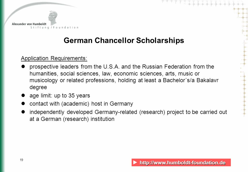 http://www.humboldt-foundation.de http://www.humboldt-foundation.de 19 German Chancellor Scholarships Application Requirements: prospective leaders from the U.S.A.