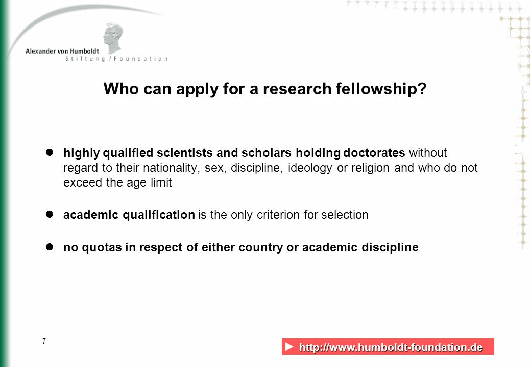 http://www.humboldt-foundation.de http://www.humboldt-foundation.de 7 Who can apply for a research fellowship.