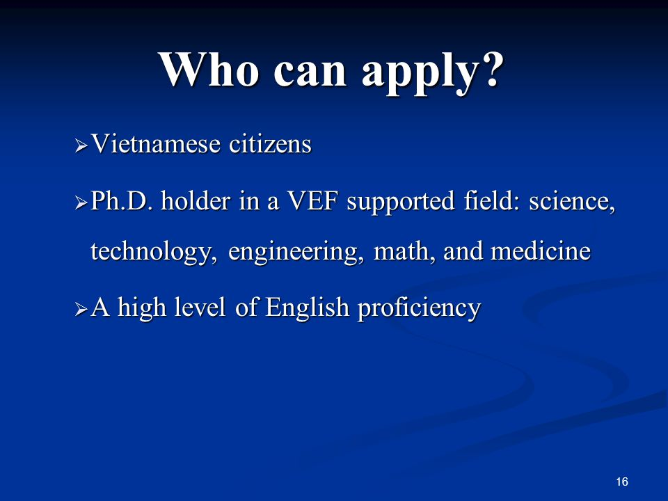 Who can apply.  Vietnamese citizens  Ph.D.