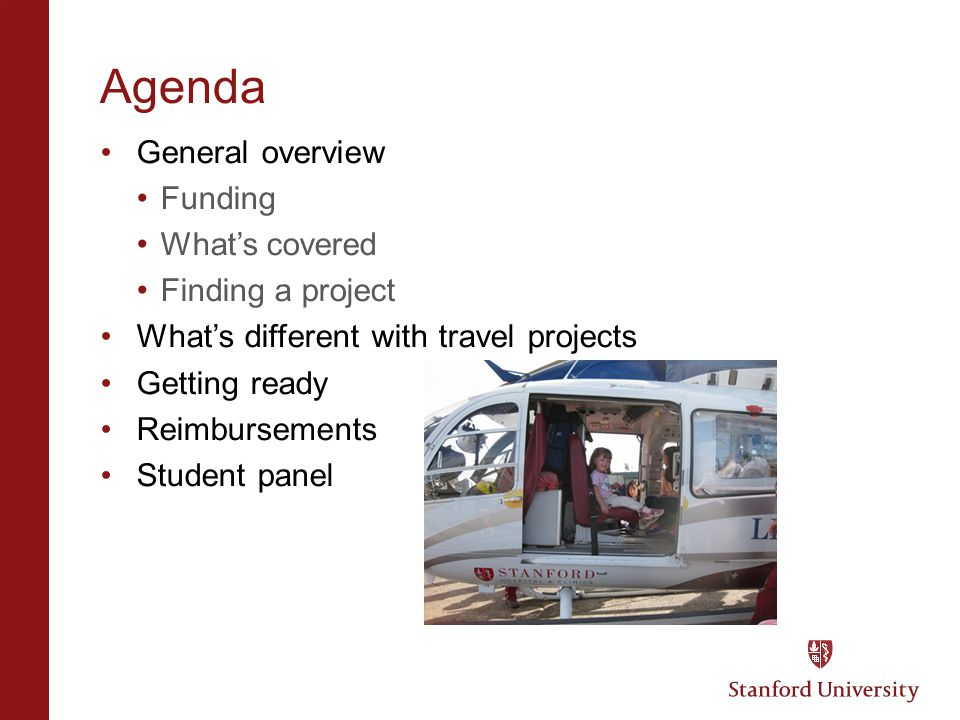 Agenda General overview Funding What's covered Finding a project What's different with travel projects Getting ready Reimbursements Student panel