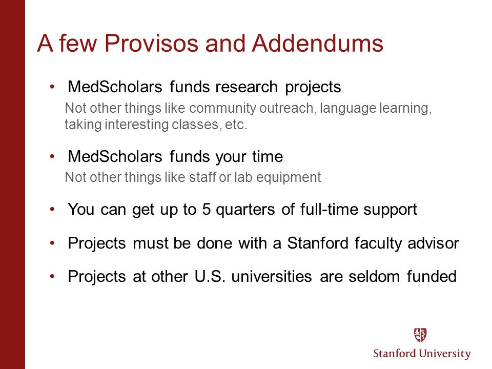 A few Provisos and Addendums MedScholars funds research projects Not other things like community outreach, language learning, taking interesting class