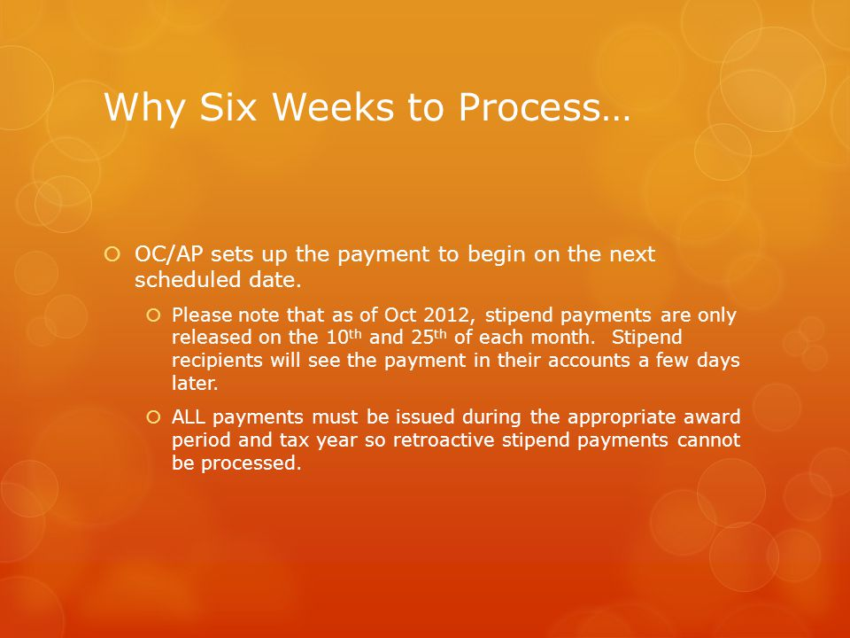 Why Six Weeks to Process…  OC/AP sets up the payment to begin on the next scheduled date.