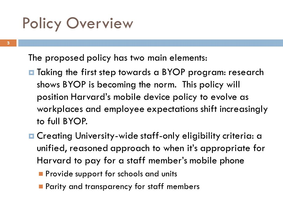 Policy Overview 3 The proposed policy has two main elements:  Taking the first step towards a BYOP program: research shows BYOP is becoming the norm.