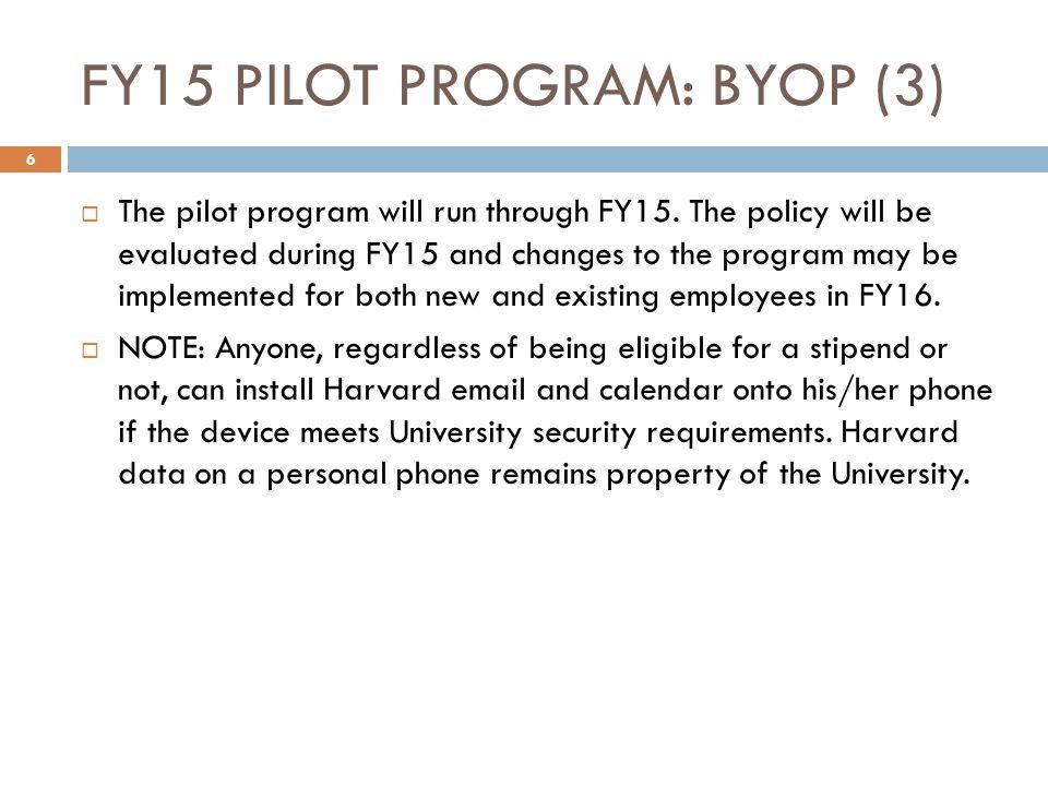 FY15 PILOT PROGRAM: BYOP (3) 6  The pilot program will run through FY15.