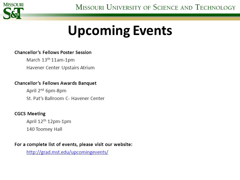 Upcoming Events Chancellor's Fellows Poster Session March 13 th 11am-1pm Havener Center Upstairs Atrium Chancellor's Fellows Awards Banquet April 2 nd 6pm-8pm St.