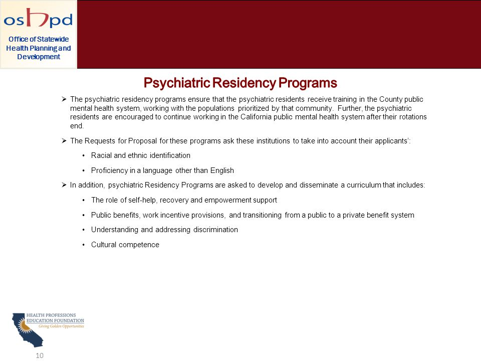  The psychiatric residency programs ensure that the psychiatric residents receive training in the County public mental health system, working with the populations prioritized by that community.