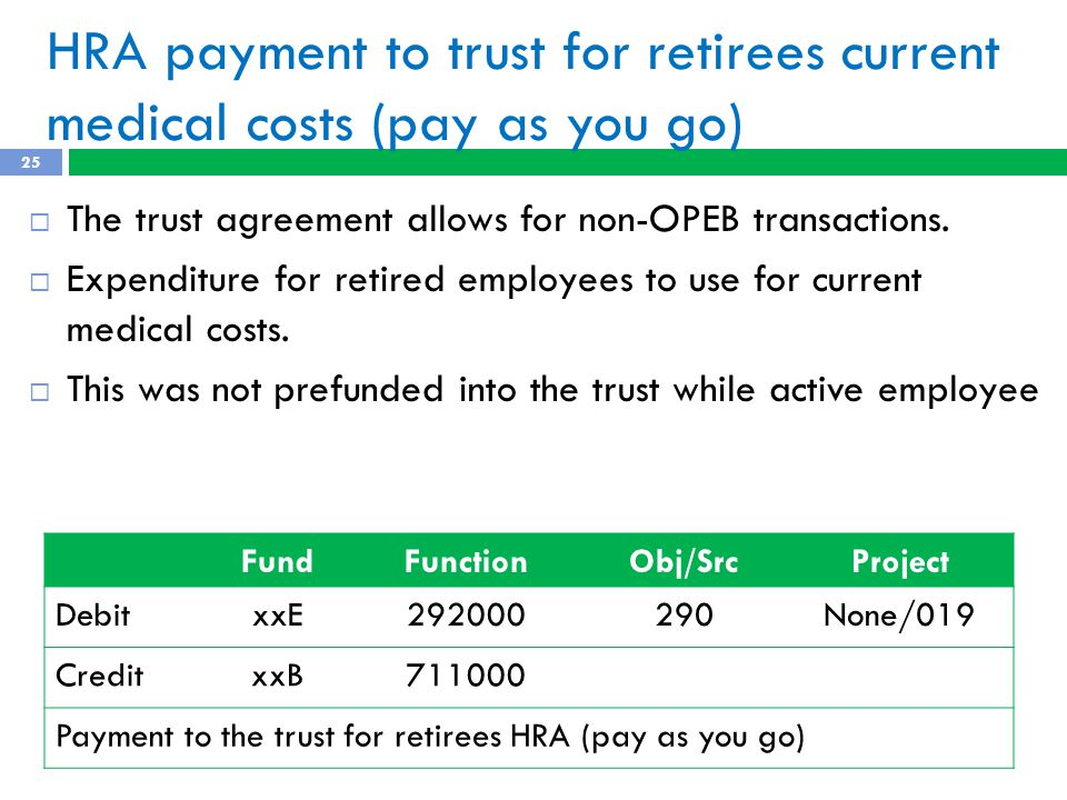 HRA payment to trust for retirees current medical costs (pay as you go)  The trust agreement allows for non-OPEB transactions.