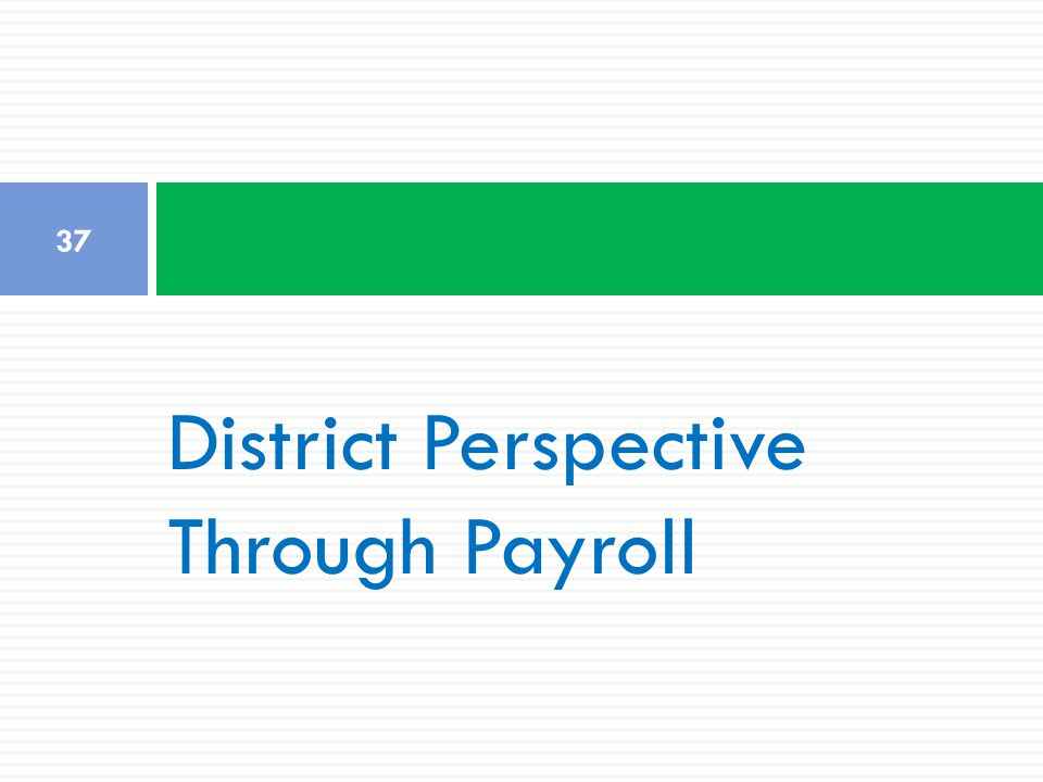 37 District Perspective Through Payroll