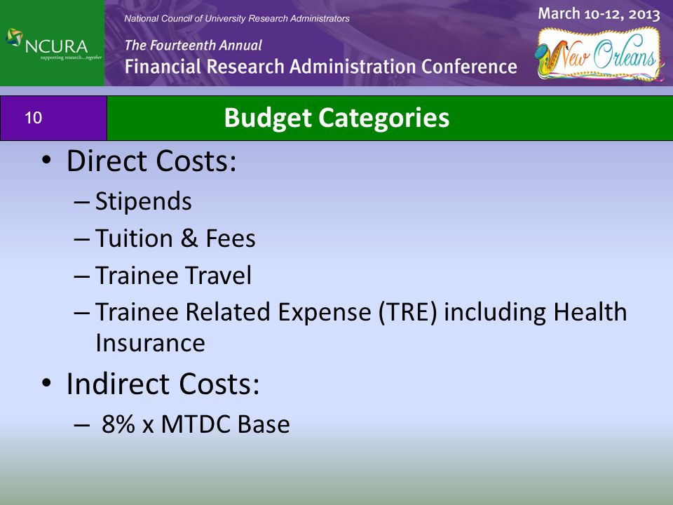 Budget Categories Direct Costs: – Stipends – Tuition & Fees – Trainee Travel – Trainee Related Expense (TRE) including Health Insurance Indirect Costs